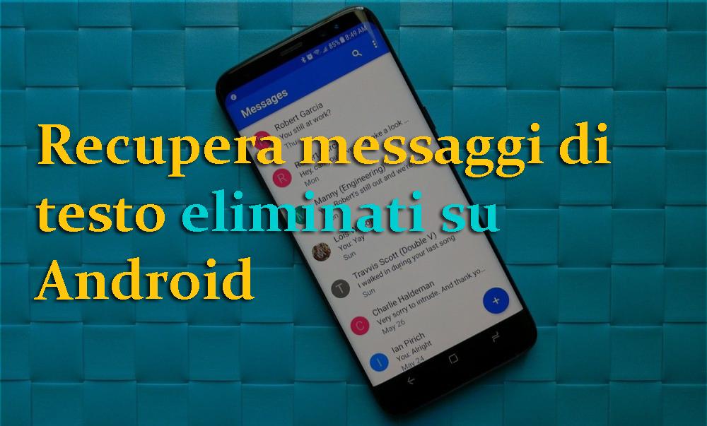 Recupera messaggi di testo cancellati su Android
